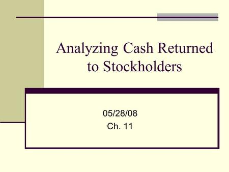 Analyzing Cash Returned to Stockholders 05/28/08 Ch. 11.