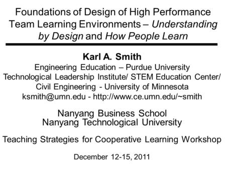 Foundations of Design of High Performance Team Learning Environments – Understanding by Design and How People Learn Karl A. Smith Engineering Education.