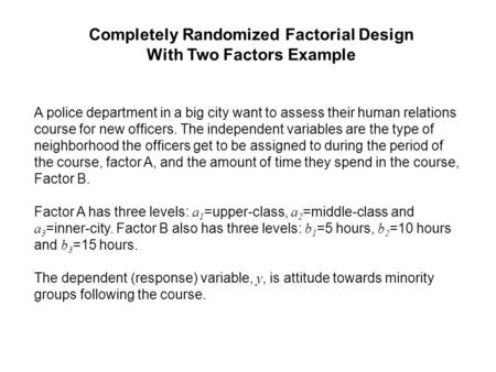 Completely Randomized Factorial Design With Two Factors Example A police department in a big city want to assess their human relations course for new officers.