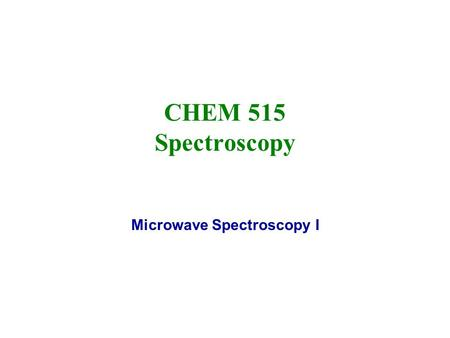 CHEM 515 Spectroscopy Microwave Spectroscopy I. 2 Microwave and Millimeter Wave Spectroscopy MW covers the range 1-100 GHz. Millimeter wave covers the.
