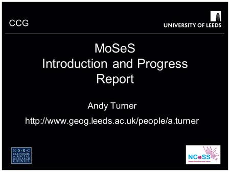 CCG 1 MoSeS Introduction and Progress Report Andy Turner