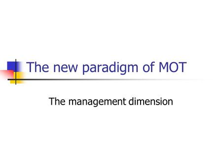 The new paradigm of MOT The management dimension.