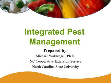 Integrated Pest Management Prepared by: Michael Waldvogel, Ph.D. NC Cooperative Extension Service North Carolina State University.