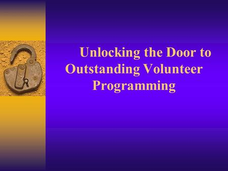 Unlocking the Door to Outstanding Volunteer Programming.