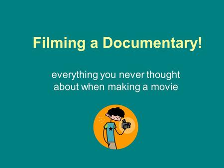 Filming a Documentary! everything you never thought about when making a movie.