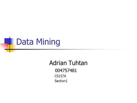 Data Mining Adrian Tuhtan 004757481 CS157A Section1.