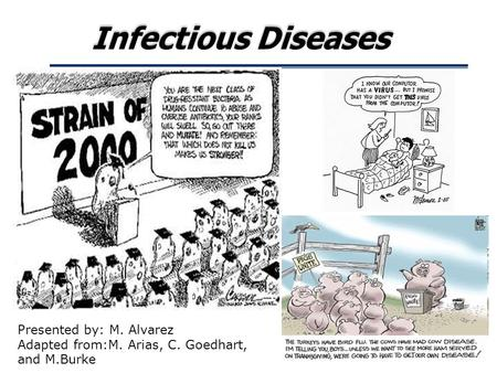Infectious Diseases Presented by: M. Alvarez