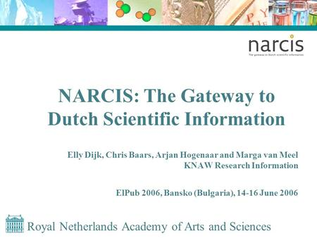 Royal Netherlands Academy of Arts and Sciences NARCIS: The Gateway to Dutch Scientific Information Elly Dijk, Chris Baars, Arjan Hogenaar and Marga van.