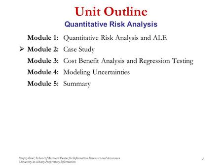 Sanjay Goel, School of Business/Center for Information Forensics and Assurance University at Albany Proprietary Information 1 Unit Outline Quantitative.