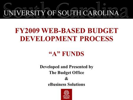 "FY2009 WEB-BASED BUDGET DEVELOPMENT PROCESS ""A"" FUNDS Developed and Presented by The Budget Office & eBusiness Solutions."
