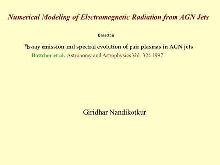 Numerical Modeling of Electromagnetic Radiation from AGN Jets Based on  -ray emission and spectral evolution of pair plasmas in AGN jets Bottcher et al.