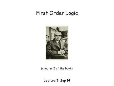 First Order Logic Lecture 3: Sep 14 (chapter 2 of the book)