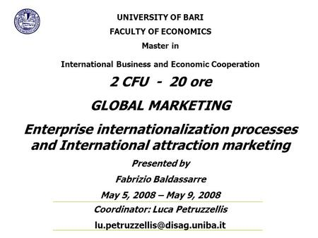 Coordinator: Luca Petruzzellis UNIVERSITY OF BARI FACULTY OF ECONOMICS Master in International Business and Economic Cooperation.