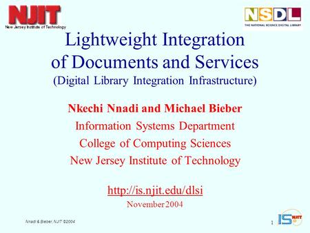 Nnadi & Bieber, NJIT ©2004 1 Lightweight Integration of Documents and Services (Digital Library Integration Infrastructure) Nkechi Nnadi and Michael Bieber.
