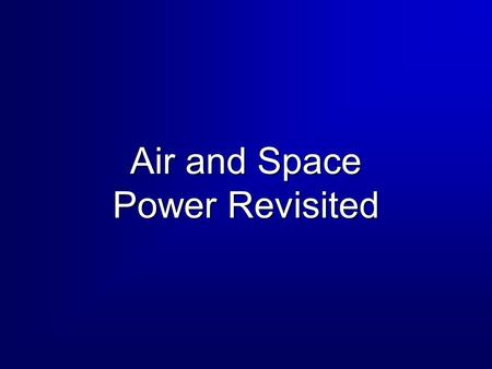 Air and Space Power Revisited. 2 Overview Air Power Concepts Air Power Concepts Historical Info/SOBs Historical Info/SOBs Questions and Answers Questions.