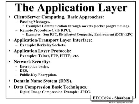 EECC694 - Shaaban #1 lec #14 Spring2000 4-27-2000 The Application Layer Client/Server Computing, Basic Approaches: –Passing Messages. Example: Communication.