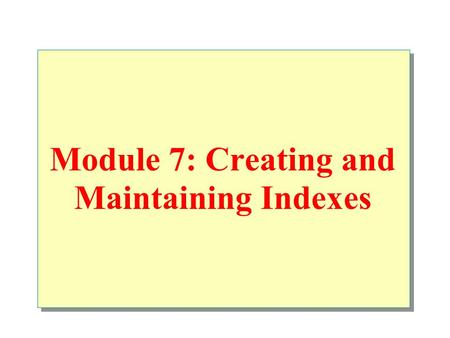 Module 7: Creating and Maintaining Indexes. Overview Creating Indexes Creating Index Options Maintaining Indexes Introduction to Statistics Querying the.