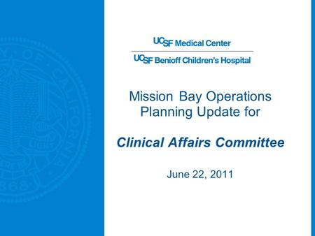 Mission Bay Operations Planning Update for Clinical Affairs Committee June 22, 2011.