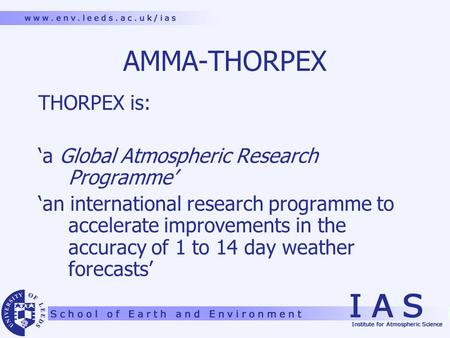 AMMA-THORPEX THORPEX is: 'a Global Atmospheric Research Programme' 'an international research programme to accelerate improvements in the accuracy of 1.