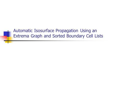 Automatic Isosurface Propagation Using an Extrema Graph and Sorted Boundary Cell Lists.