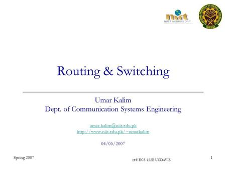 Spring 20071 Routing & Switching Umar Kalim Dept. of Communication Systems Engineering  04/05/2007.