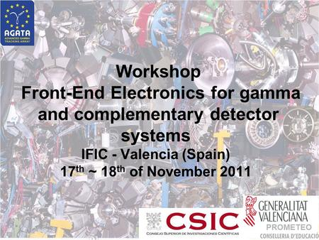 Workshop Front-End Electronics for gamma and complementary detector systems IFIC - Valencia (Spain) 17 th ~ 18 th of November 2011 PROMETEO.