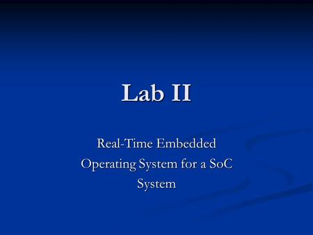 Lab II Real-Time Embedded Operating System for a SoC System.