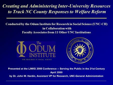 Creating and Administering Inter-University Resources to Track NC County Responses to Welfare Reform Conducted by the Odum Institute for Research in Social.