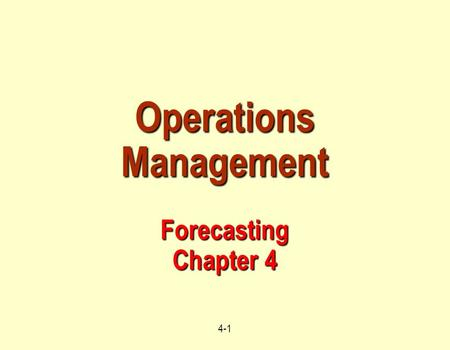 4-1 Operations Management Forecasting Chapter 4. 4-2 Examples  Predict the next number in the pattern: a) 3.7, 3.7, 3.7, 3.7, 3.7, ? b) 2.5, 4.5, 6.5,