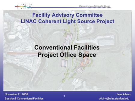 Jess Albino Session 5 Conventional November 11, 2008 1 Facility Advisory Committee LINAC Coherent Light Source Project.