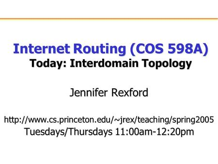 Internet Routing (COS 598A) Today: Interdomain Topology Jennifer Rexford  Tuesdays/Thursdays 11:00am-12:20pm.