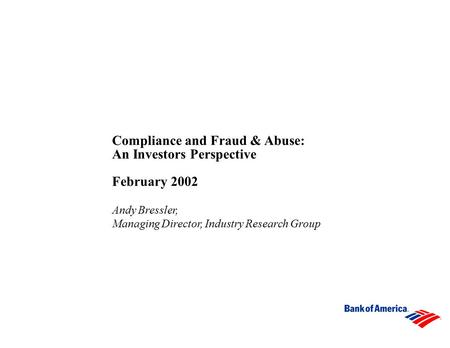 Compliance and Fraud & Abuse: An Investors Perspective February 2002 Andy Bressler, Managing Director, Industry Research Group.