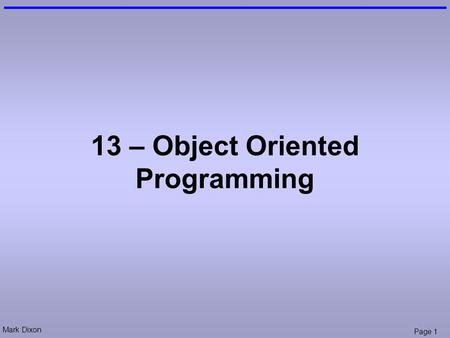Mark Dixon Page 1 13 – Object Oriented Programming.