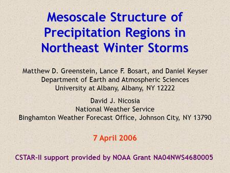 Mesoscale Structure of Precipitation Regions in Northeast Winter Storms Matthew D. Greenstein, Lance F. Bosart, and Daniel Keyser Department of Earth and.