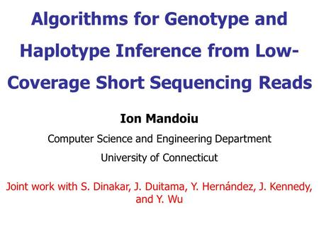 Algorithms for Genotype and Haplotype Inference from Low- Coverage Short Sequencing Reads Ion Mandoiu Computer Science and Engineering Department University.