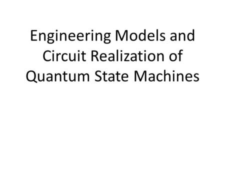 Engineering Models and Circuit Realization of Quantum State Machines.