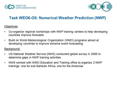 Task WEO6-O5: Numerical Weather Prediction (NWP) Objectives: Co-organize regional workshops with NWP training centers to help developing countries improve.