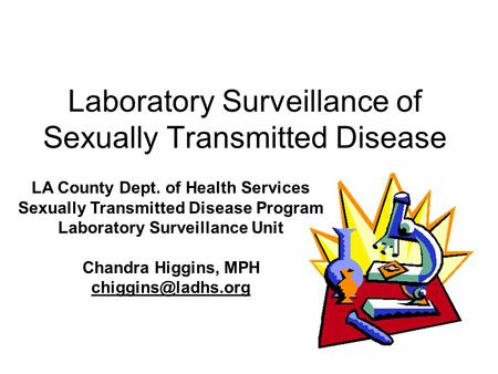 Laboratory Surveillance of Sexually Transmitted Disease LA County Dept. of Health Services Sexually Transmitted Disease Program Laboratory Surveillance.