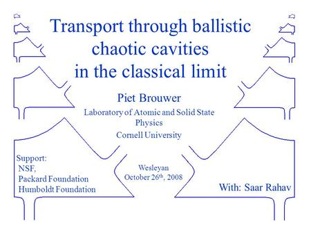 Transport through ballistic chaotic cavities in the classical limit Piet Brouwer Laboratory of Atomic and Solid State Physics Cornell University Support: