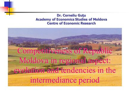 39 th Edition of The Conference on medium term economic assessment, Iasi 2008 Dr. Corneliu Guţu Academy of Economics Studies of Moldova Centre of Economic.
