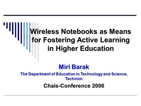 Wireless Notebooks as Means for Fostering Active Learning in Higher Education Miri Barak The Department of Education in Technology and Science, Technion.