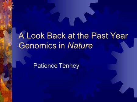 A Look Back at the Past Year Genomics in Nature Patience Tenney.