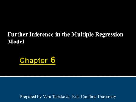 Further Inference in the Multiple Regression Model Prepared by Vera Tabakova, East Carolina University.