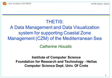 1 Univ. of Crete & ICS-FORTH NIT'98, Athens, Greece THETIS: A Data Management and Data Visualization system for supporting Coastal Zone Management (CZM)