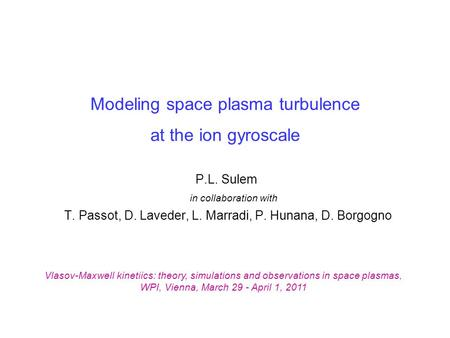Modeling space plasma turbulence at the ion gyroscale P.L. Sulem in collaboration with T. Passot, D. Laveder, L. Marradi, P. Hunana, D. Borgogno Vlasov-Maxwell.