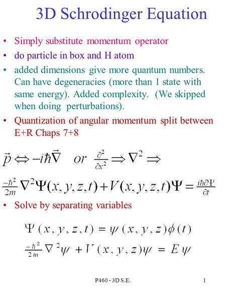P460 - 3D S.E.1 3D Schrodinger Equation Simply substitute momentum operator do particle in box and H atom added dimensions give more quantum numbers. Can.