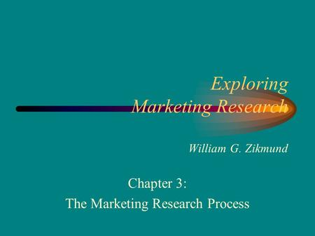 Exploring Marketing <strong>Research</strong> William G. Zikmund