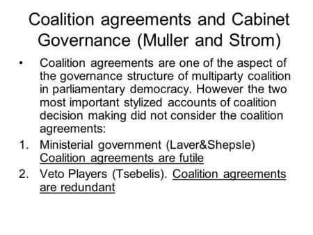 Coalition agreements and Cabinet Governance (Muller and Strom) Coalition agreements are one of the aspect of the governance structure of multiparty coalition.