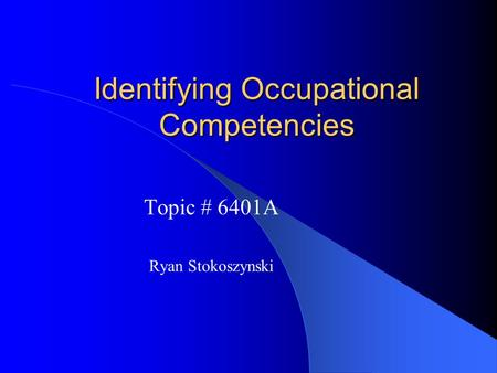 Identifying Occupational Competencies Topic # 6401A Ryan Stokoszynski.