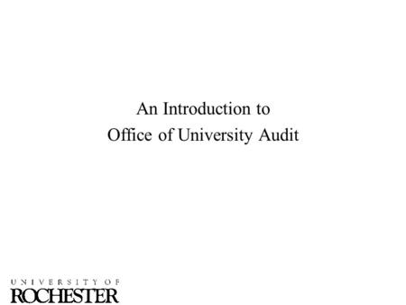 An Introduction to Office of University Audit. Mission Statement To provide audit and advisory services to the University Community by assessing risks,